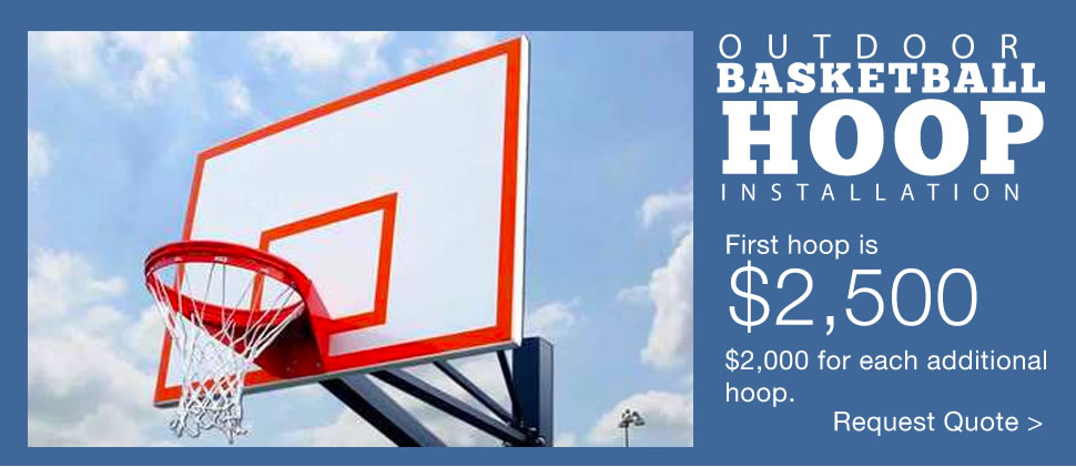 Outdoor basketball hoop installation, first hoop is $2,500, $2,000 for each additional hoop.